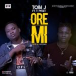 "Tobi Jay – ""Ore Mi"" ft. T West (Prod. By Softunez)"