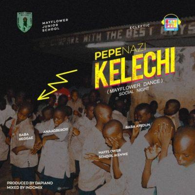 """Pepenazi – """"Kelechi"""" (Prod. By Dapiano)"""