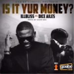"iLLbliss – ""Is It Your Money?"" ft. Dice Ailes"