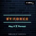 "[Lyrics] May D – ""By Force"" ft. Peruzzi"