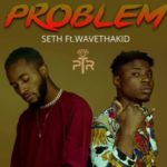 "Seth – ""Problem"" ft. Wavethakid (Prod. Beatsbyjayy)"