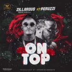 "Zillarous – ""On Top"" Ft. Peruzzi (Prod. By Speroachbeatz)"