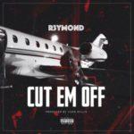 """R3ymond – """"Cut em Off"""""""
