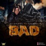 "DJ Chipet – ""Bad"" Ft. Toubey"