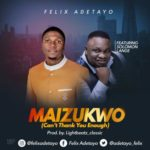 Felix Adetayo – MAIZUKWO (I Can't thank You Enough) ft. Solomon Lange