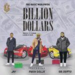 "FBG Music Worldwide Presents; Fresh Dollar x SirCrypto x Jay – ""Billion Dollar"""