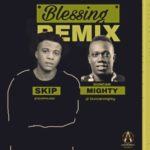 "Skip – ""Blessing Remix"" ft. Duncan Mighty"