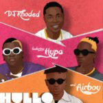 "DJ Khoded  – ""Hullo"" f. Hypa, Airboy"