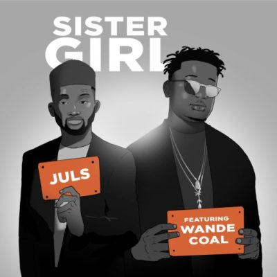 "Juls – ""Sister Girl"" Ft. Wande Coal"