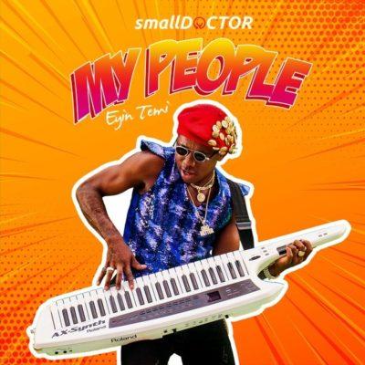 """Small Doctor – """"My People"""" (Eyin Temi)"""