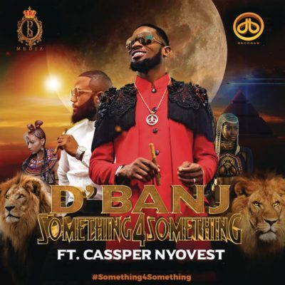 D'Banj – ft. Cassper Nyovest Something 4 Something