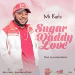 "Mr Kels – ""Sugar Daddy Love"" (Prod. Austynobeatz)"