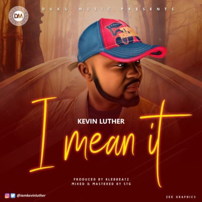 "Music Mp3 :- Kevin Luther – ""I Mean It"""