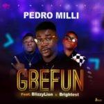 "Pedro Milli – ""Gbefun"" ft Blizzylion X Brightest"