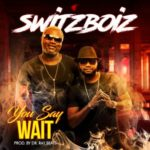 "Audio & Video: Switzboiz – ""You Say Wait"""
