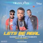 """Young King – """"Lets Be Real"""" ft Austynobeatz & Ramsey Xy"""
