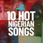 These Are The 10 Hot Nigerian Songs Trending On Charts & Airplay