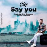 """Clef – """"Say You"""" (Prod. Silva One Love)"""