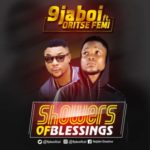 "9jaboi – ""Showers Of Blessings"" ft. Oriste Femi"