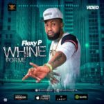 "[Audio + Video] Flexy P – ""Whine For Me"""
