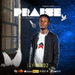 "Jay Mindz – ""Praise"" (Prod By No Limits)"