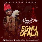 """OzzyBee – """"Egwu Ofala"""" (Prod. by T'spize Beat)"""