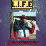 [Video | Audio]: BadmanDecent – L.I.F.E