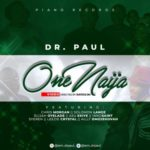 "[Audio + Video] Dr. Paul – ""One Naija"" ft All Stars"