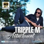 "Tripple M – ""Attachment"" (Prod by Softtouch)"