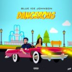 "Blue Ice Johnson – ""Dangerous"" (Prod. By Chilly)"