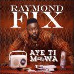 "Raymond Fix – ""Aye Ti Mowa"""