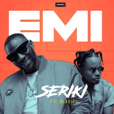 """Seriki' – ""Emi"" ft. ""Oladips"""