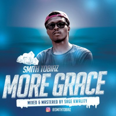 "Smith Tobiaz – ""More Grace"" (Iyelele)"