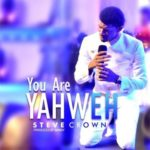 "Steve Crown – ""You Are Yahweh"""