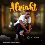 "Ola Ogrin – ""Alright"" (Prod. By Aje On D Mix)"
