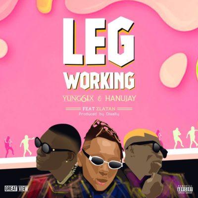 Download Yung6ix – Leg Working ft. Zlatan x Hanu Jay MP3 1