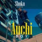 """[Video] Auchi Boy – """"Shoko"""""""