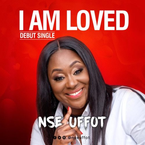 Download MP3: Nse Uffot - I Am Loved Latest Nigerian Songs 1