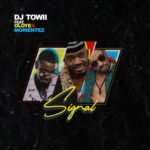"[Video] DJ Towii – ""Signal"" ft. Oloye & Morientez"