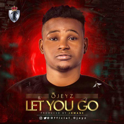 Download MP3: Ojeyz – Let You Go 1
