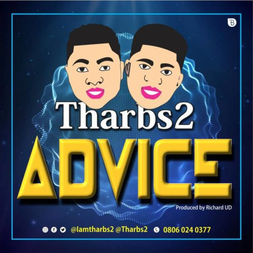 "Download Tharbs2 – ""Advice"" MP3 Latest Nigerian Songs 1"