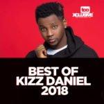 """Best Of """"Kizz Daniel"""" 2018."""