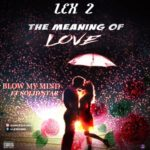 "Lex 2 – ""The Meaning Of Love"" + ""Blow My Mind"" ft. Solidstar"