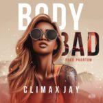 """Climax Jay – """"Body Bad"""""""