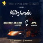 "Milkshayke – ""Gbesoke,Komole""   ""Aya"""