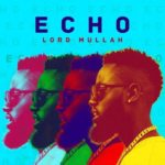 "VIDEO + AUDIO: Lord Mullah – ""Echo"""