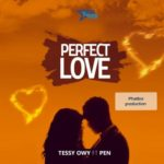 "Tessy Owy – ""Perfect Love"" ft. Pen"