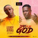 VIDEO | AUDIO: Leeroy Afrika  – Man No Be God f. Zoro