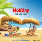 "YKZ – ""Holiday"" Ft Mr Jollof"