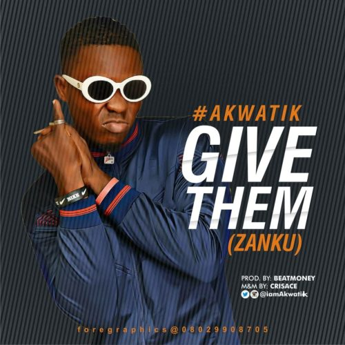 Download MP3: Akwatik – Give Dem (Zanku) Latest Nigerian Songs 1